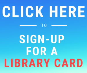 Click here to sign up for a library card!